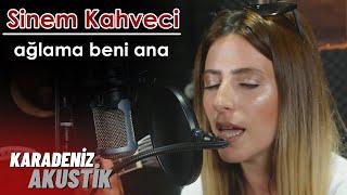 Sinem Kahveci - Aglama Beni Ana  KaradenizAkustik  Resimi