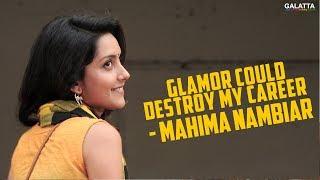 Glamor Could Destroy My Career - Mahima Nambiar