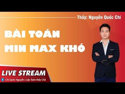 Bài toán MIN – MAX Khó ,Thực Tế , câu điểm 9 10  – Thầy Nguyễn Quốc Chí