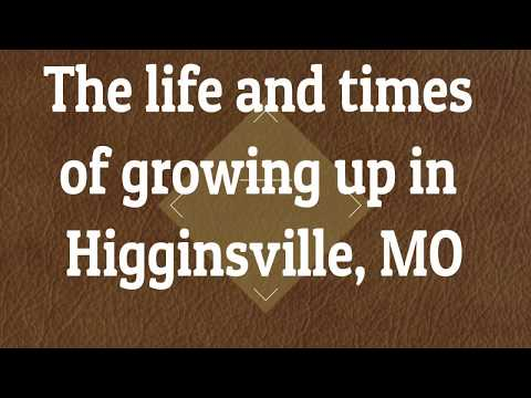 Life and times growing up in Higginsville in the 30's and 40's