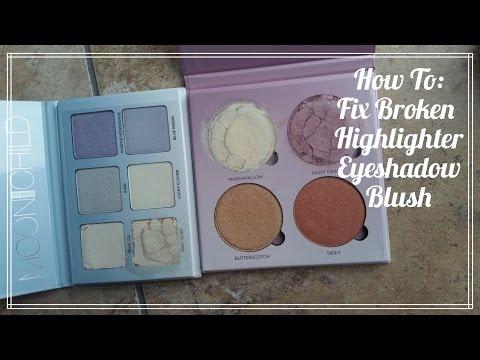 How To: Fix Broken Highlighter Eyeshadow Blush