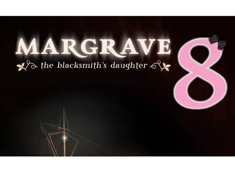 Margrave 4: The Blacksmith's Daughter - Ep8 - w/Wardfire