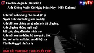 Anh Không Muốn Có Ngày Hôm Nay - HTK Daband | Share Timeline Aegisub ( Karaoke ) #61