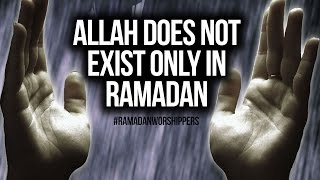 Allah Does Not Exist Only In Ramadan #RAMADANWORSHIPPERS