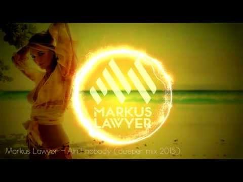 Markus Lawyer - Ain`t nobody (deeper mix 2015)