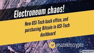 Electroneum chaos! Plus new USI-Tech back office and how to purchase BTC in USI-Tech dashboard