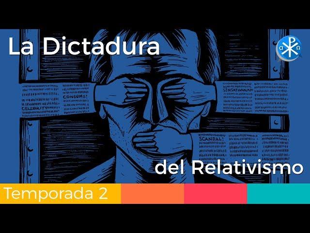 La Dictadura del Relativismo