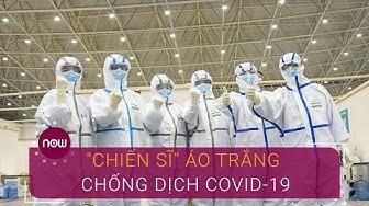 """Những """"chiến sĩ"""" áo trắng trong cuộc chiến chống Covid-19   VTC Now"""