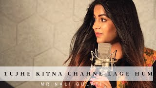 Tujhe Kitna Chahne Lage Female Version Mrinali gulati Mp3 Song Download