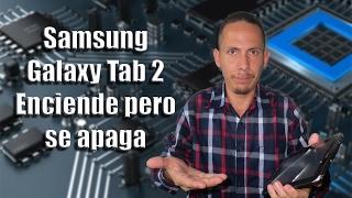 Samsung Tab 2 enciende pero se apaga // Samsung Tab 2 Turn on but turn off