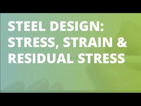 Steel Design: Stress, Strain & Residual Stress