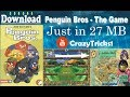 Download Penguin Bros   The Game Free in Just 27 MB | Games Section | Crazy Tricks