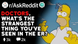 Doctors, What's The Strangest Thing You've Seen In The ER?  (Reddit Stories r/AskReddit)