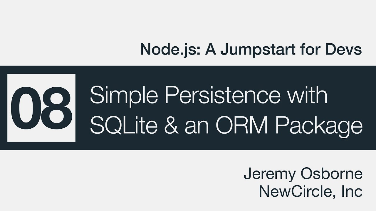 Node js: A Jumpstart for Devs - 08 - Simple Persistence w/ SQLite & an ORM  Package