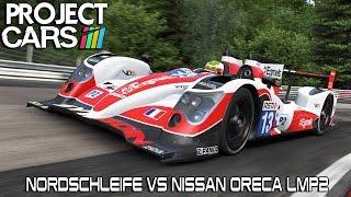 Nordschleife Vs Nissan Oreca LMP2 - Project CARS