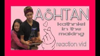 ASHTAN the next KATHNIEL | reaction video | Bella Kaori