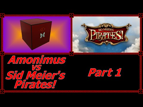 Amonimus VS Sid Meier's Pirates! (Part 1)