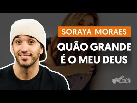 QUÃO GRANDE É MEU DEUS - Soraya Moraes (aula de violão simplificada)