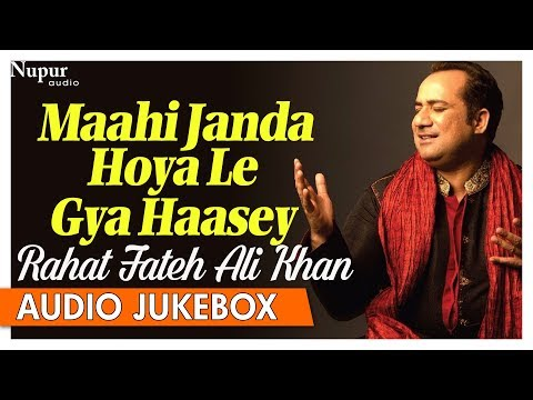 Rahat Fateh Ali Khan Qawwali Hits - Maahi Janda Hoya Le Gya Haasey - Hit Qawwali Songs - Nupur Audio