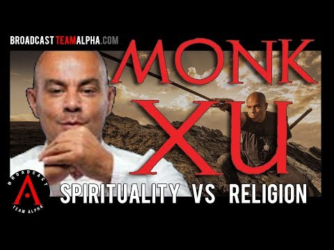 Spirituality vs. Religion - Spiritual Martial Arts - Monk Xu