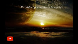 Beautiful SpaceAmbient Music Mix | 1 Hour