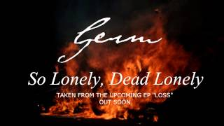 Germ - So Lonely, Dead Lonely