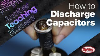 How to Safely Discнarge a Capacitor | Another Teaching Moment | DigiKey