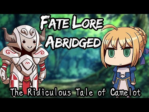Fate Lore Abridged - The Ridiculous Tale of Camelot!