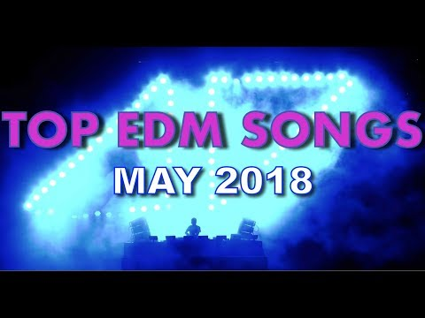 Top 20 EDM Songs of May 2018 (Week of May 5)