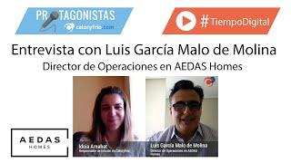 Mercado inmobiliario post-covid | Luis García Malo de Molina AEDAS Homes - Protagonistas Caloryfrio