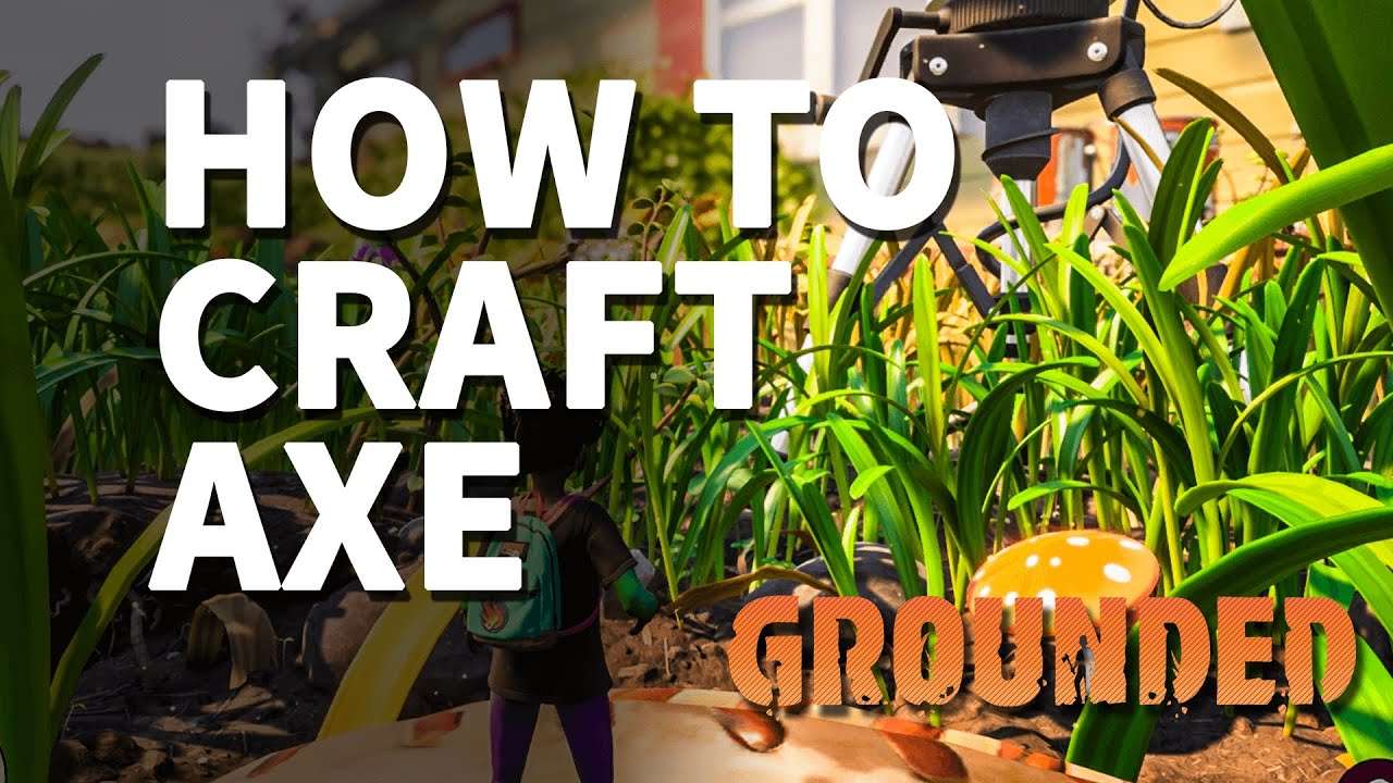 How to craft an axe in Grounded