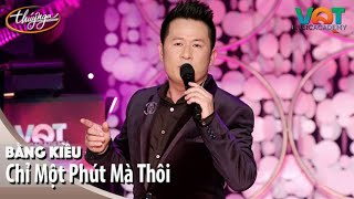 Bằng Kiều - Chỉ Một Phút Mà Thôi | Đêm Nhạc Vũ Quang Trung