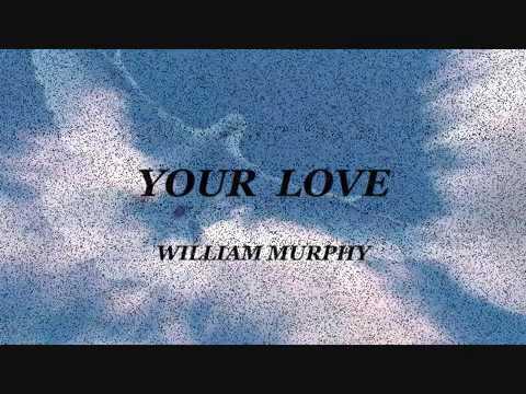 Your Love - William Murphy (instr. w/lyrics)