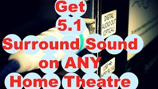 How to get 5.1 Surround Sound on any Home Theat...