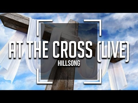 Hillsong  At The Cross Lyrics