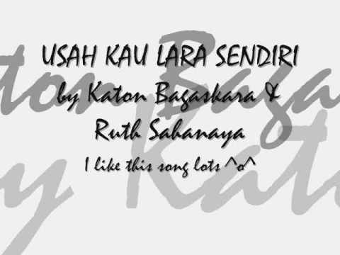 USAH KAU LARA - By Katon Bagaskara & Ruth Sahanaya