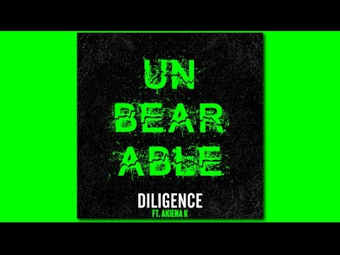 UNBEARABLE by DILIGENCE Ft. Akiena K