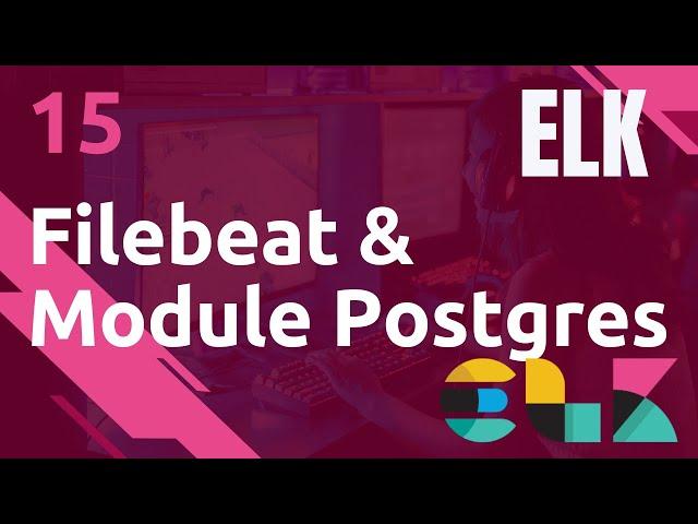 ELK - 15. FILEBEAT : COLLECTE DES LOGS POSTGRESQL (MODULE)