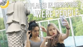 If Places in Singapore Were People