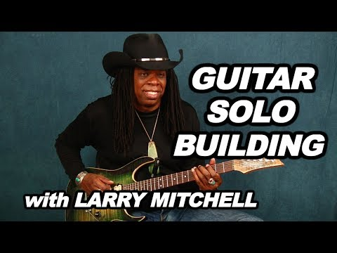 Create a memorable guitar solo - lesson with Larry Mitchell - build killer leads