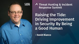 Raising the Tide: Driving Improvement in Security By Being a Good Human | David Bianco