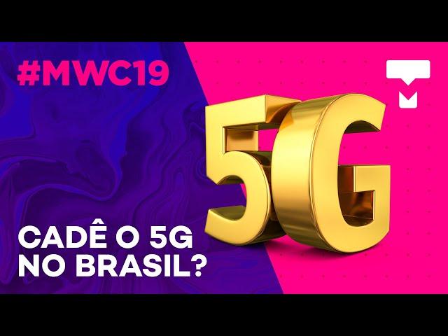 Por que ainda não temos 5G no Brasil? - MWC 2019 - TecMundo
