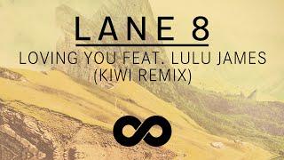 Lane 8 - Loving You feat. Lulu James (Kiwi Remix)
