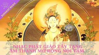 Nhạc Thiền Phật giáo Tây Tạng - Âm Thanh Mở Rộng Nội Tâm ||| Hòa Tấu Phật giáo Hay Nhất 2018