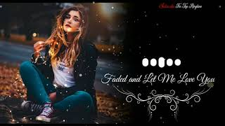 Faded and Let Me Love You Ringtone Mp3    Faded Ringtone Download mp3   Let me Me Love you Ringtone