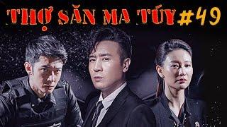 THỢ SĂN MA TÚY | TẬP 49 | Phim Hành Động, Phim Trinh Thám Hồng Kông, Trung Quốc | 5G PHIM