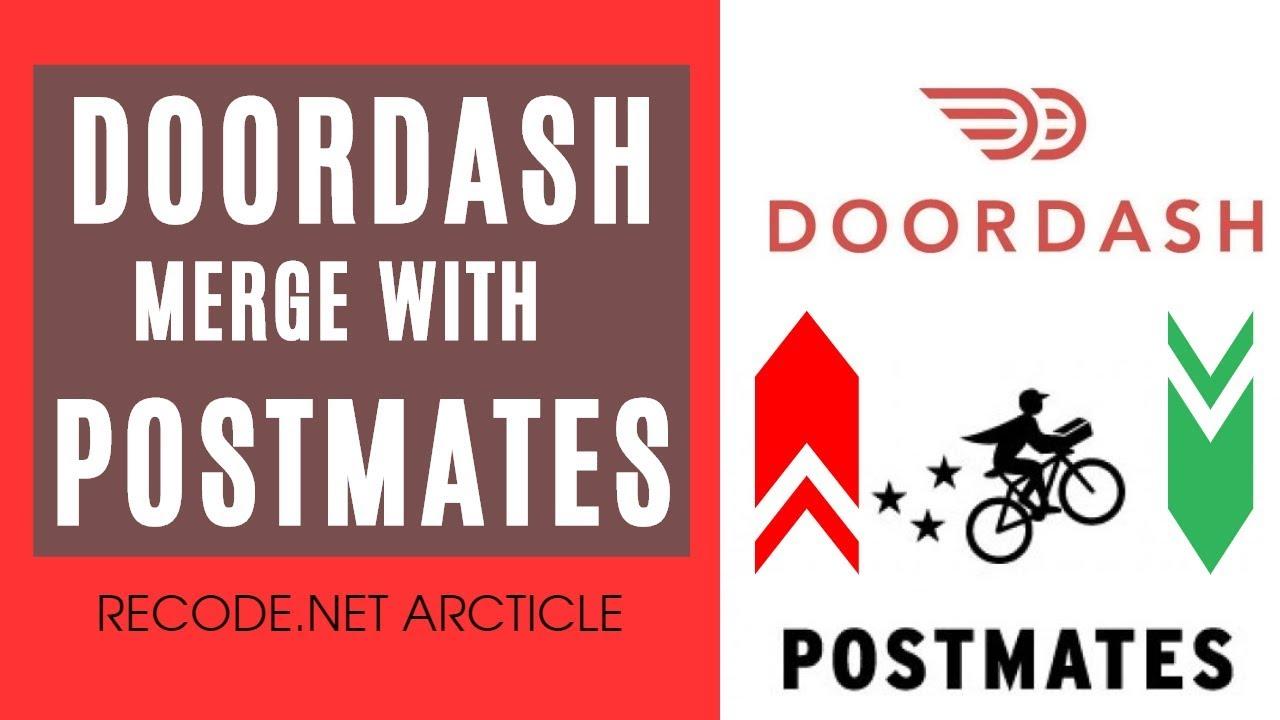 Doordash Postmates Merge To Compete With Grubhub Ubereats Amazon Restaurants