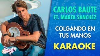 Carlos Baute - Colgando en tus manos ft. Marta Sanchez (Karaoke)   CantoYo