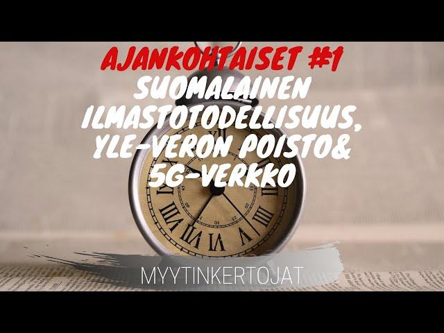 Ajankohtaiset #1 - suomalainen ilmastotodellisuus, yle-veron poisto & 5G-verkko