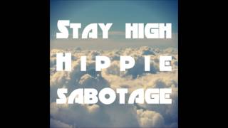 Repeat youtube video Stay High - Hippie Sabotage